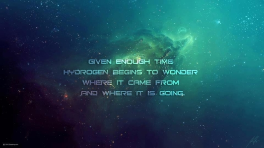 Given enough time, hydrogen starts to wonder where it came from, and where it is going.
