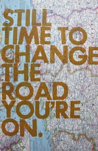 There is still time to change the road you are on.