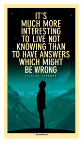 Richard P. Feynman — 'I think it's much more interesting to live not knowing than to have answers which might be wrong.