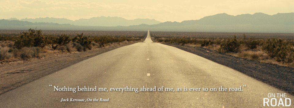 Jack Kerouac — 'Nothing behind me, everything ahead of me, as is ever so on the road.'