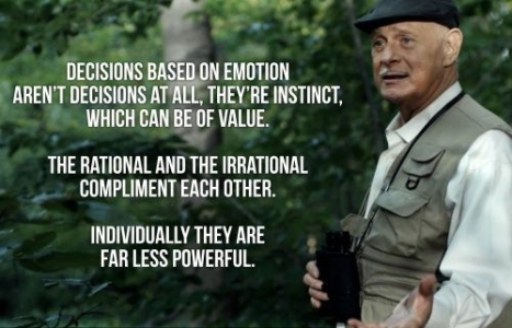 """""""Decisions based on emotion aren't decisions, at all. They're instincts. Which can be of value. The rational and the irrational complement each other. Individually they're far less powerful."""" - Raymond Tusk"""