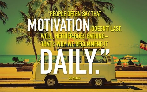 People often say that motivation doesn't last...