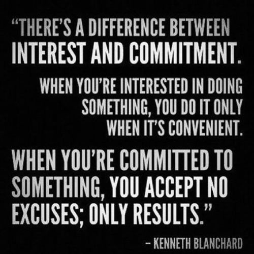 """There's a difference between interest and commitment. When you're interested in something, you do it only when it's convenient. When you're committed to..."