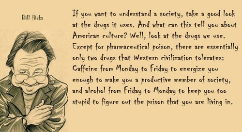 Bill Hicks — 'If you want to understand a society, take a good look at the drugs it uses. And what can this tell you about American culture?