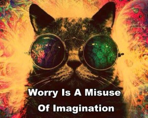 Worry is a misuse of imagination.